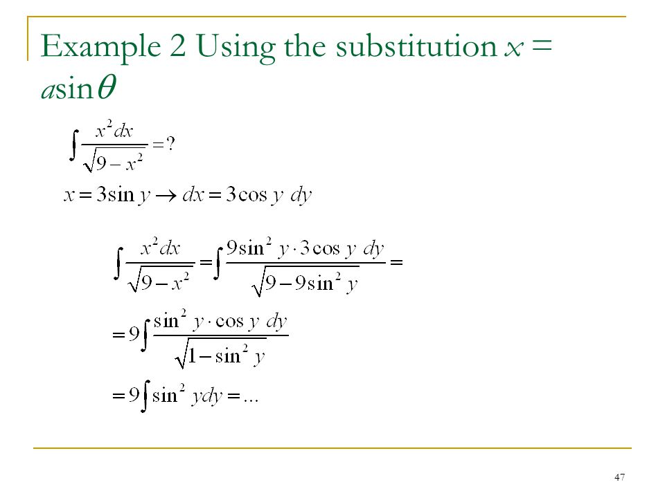 47 Example 2 Using the substitution x = asin 