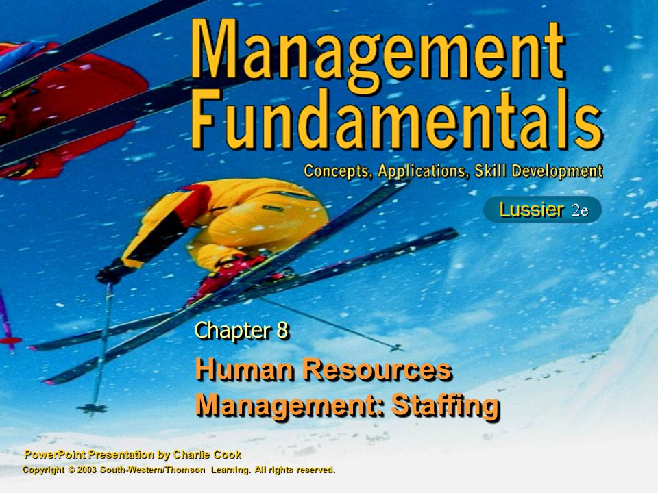 PowerPoint Presentation by Charlie Cook Human Resources Management: Staffing Chapter 8 Copyright © 2003 South-Western/Thomson Learning.