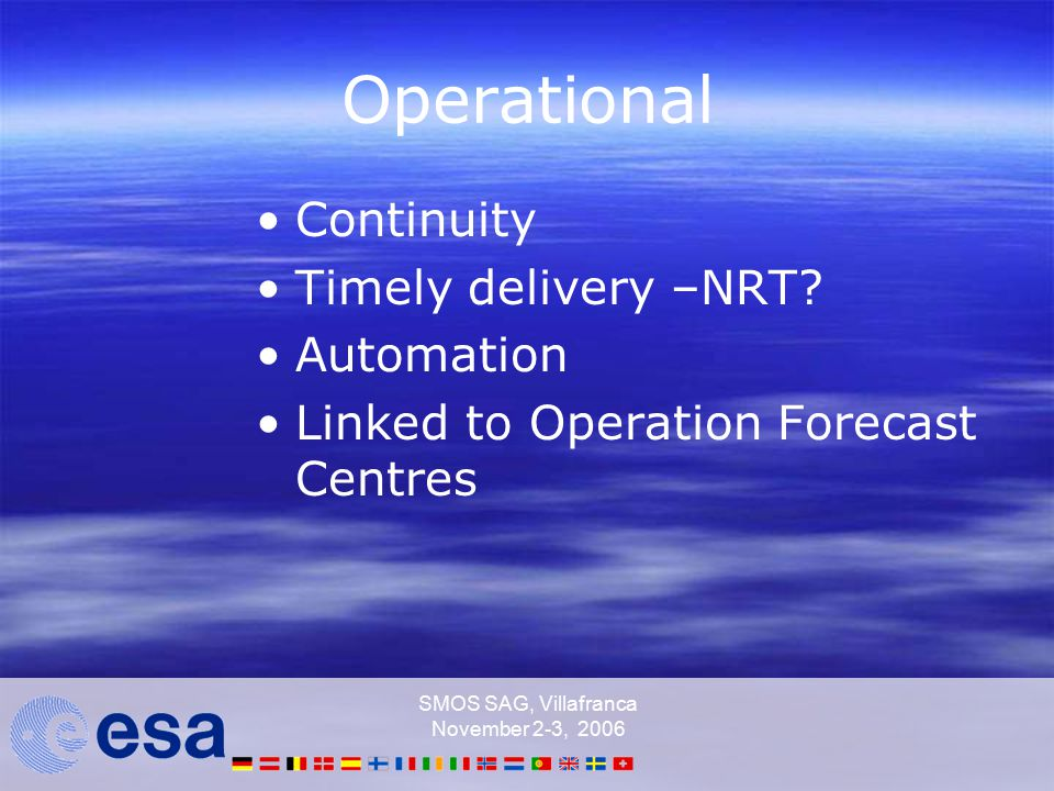SMOS SAG, Villafranca November 2-3, 2006 Operational Continuity Timely delivery –NRT.