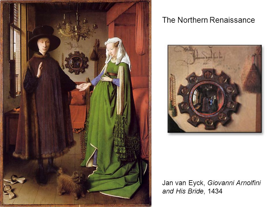 Jan van Eyck, Giovanni Arnolfini and His Bride, 1434 The Northern Renaissance