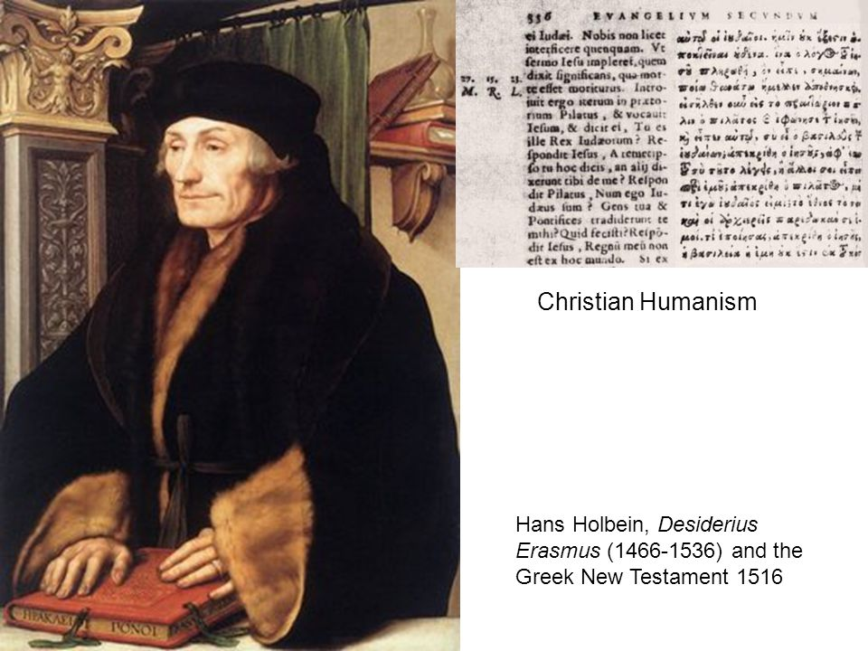 Hans Holbein, Desiderius Erasmus ( ) and the Greek New Testament 1516 Christian Humanism