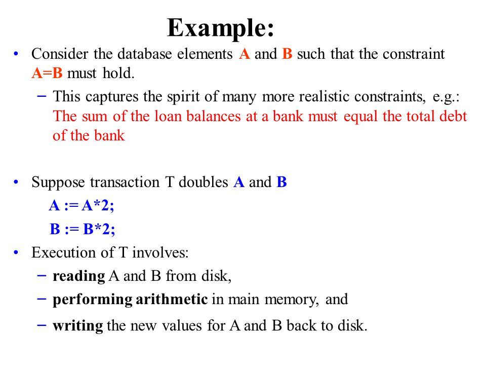 Example: Consider the database elements A and B such that the constraint A=B must hold.
