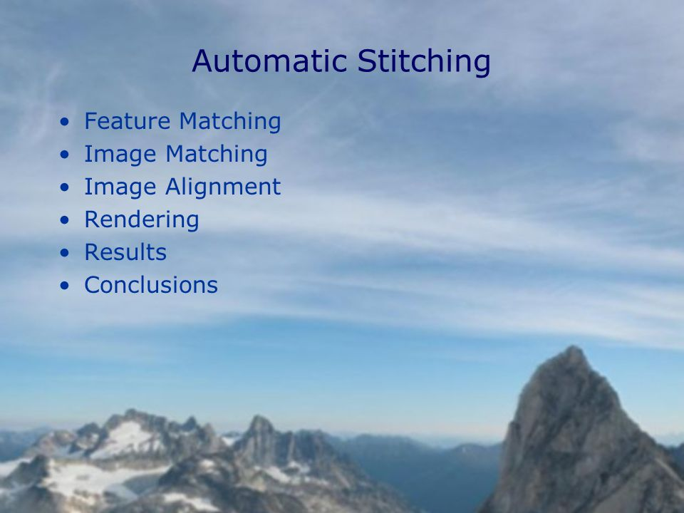 Automatic Stitching Feature Matching Image Matching Image Alignment Rendering Results Conclusions