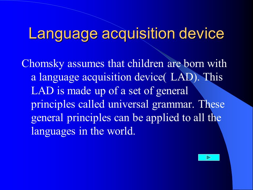 Language acquisition device Chomsky assumes that children are born with a language acquisition device( LAD).