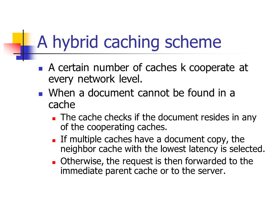 A hybrid caching scheme A certain number of caches k cooperate at every network level.