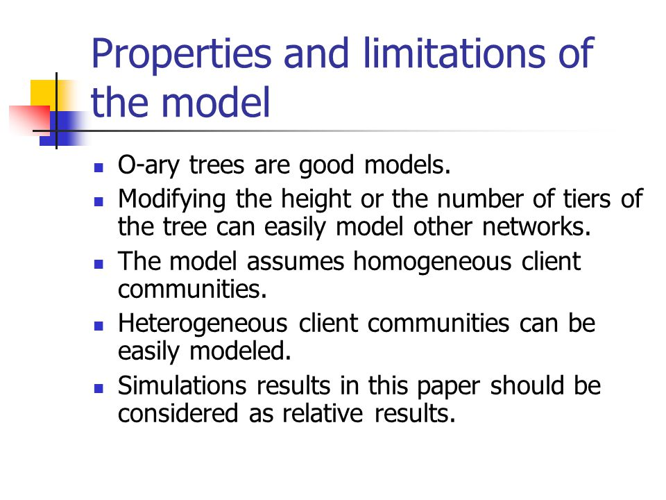 Properties and limitations of the model O-ary trees are good models.
