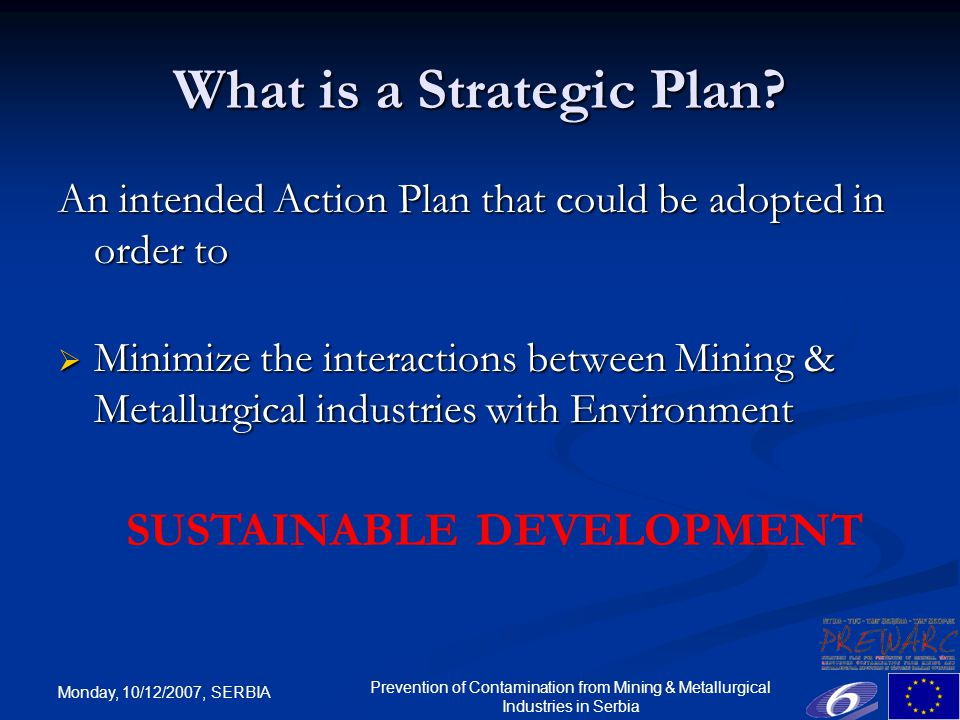 Monday, 10/12/2007, SERBIA Prevention of Contamination from Mining & Metallurgical Industries in Serbia What is a Strategic Plan.