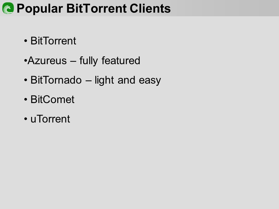 Popular BitTorrent Clients BitTorrent Azureus – fully featured BitTornado – light and easy BitComet uTorrent