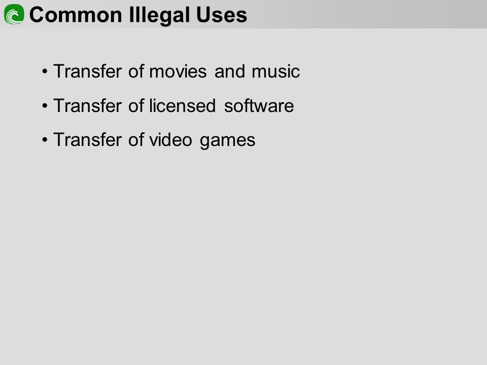 Common Illegal Uses Transfer of movies and music Transfer of licensed software Transfer of video games