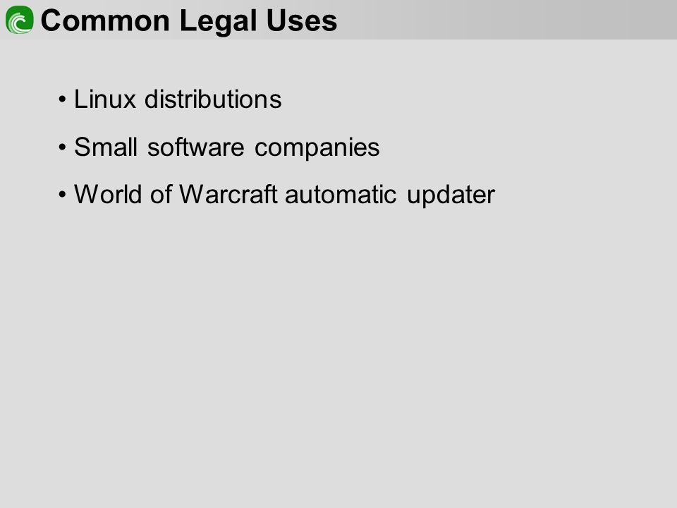 Common Legal Uses Linux distributions Small software companies World of Warcraft automatic updater