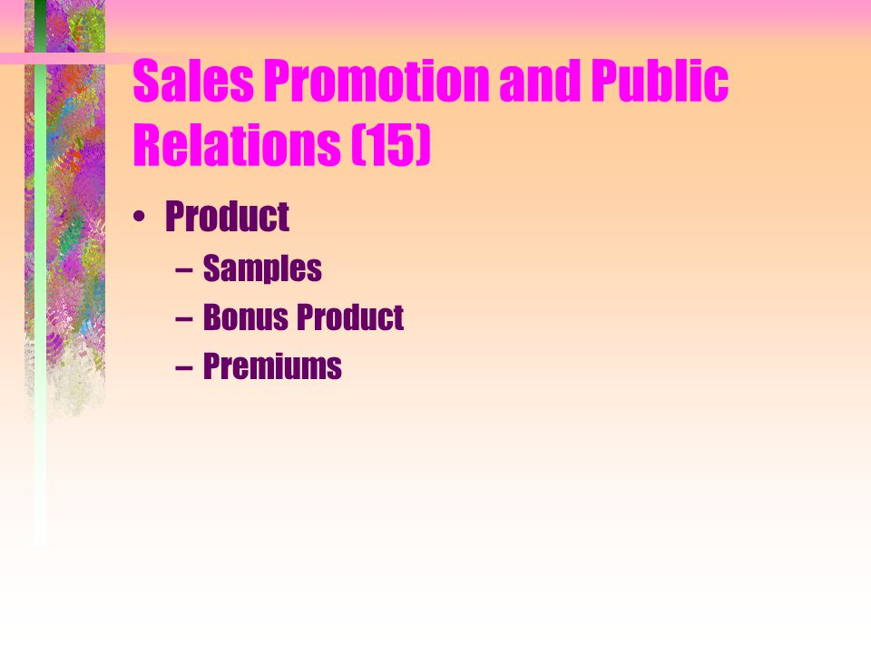 Sales Promotion and Public Relations (15) Product –Samples –Bonus Product –Premiums