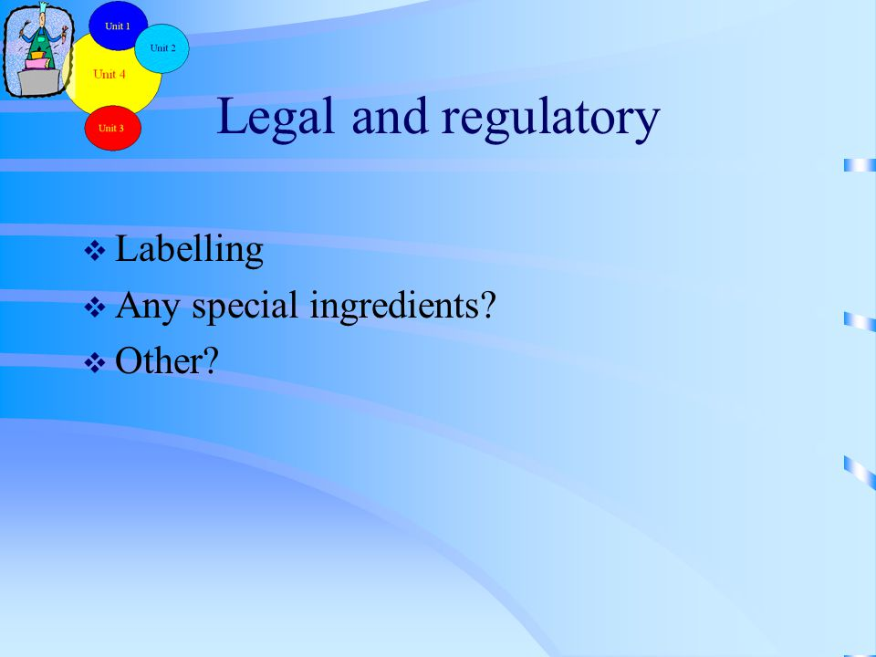 Legal and regulatory  Labelling  Any special ingredients  Other