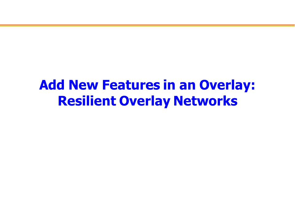 Add New Features in an Overlay: Resilient Overlay Networks