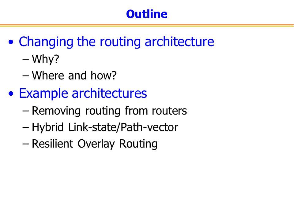 Outline Changing the routing architecture –Why. –Where and how.