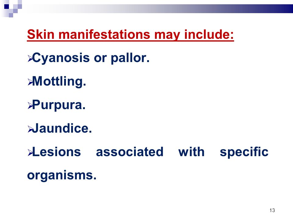 13 Skin manifestations may include:  Cyanosis or pallor.
