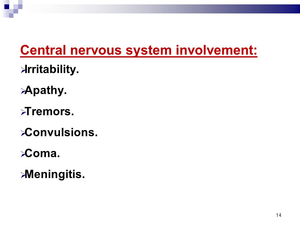 14 Central nervous system involvement:  Irritability.