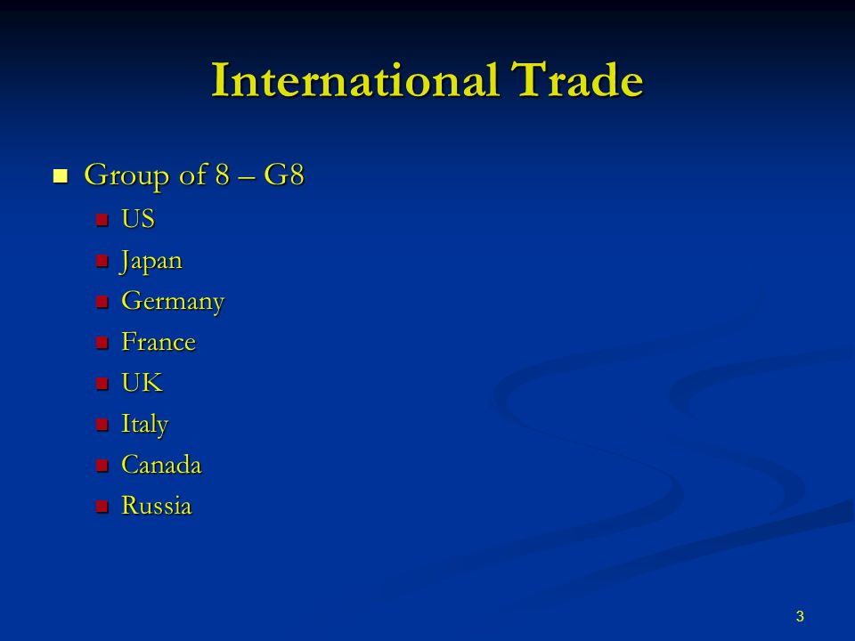 3 International Trade Group of 8 – G8 Group of 8 – G8 US US Japan Japan Germany Germany France France UK UK Italy Italy Canada Canada Russia Russia