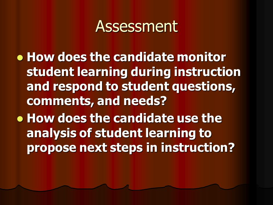 Assessment How does the candidate monitor student learning during instruction and respond to student questions, comments, and needs.