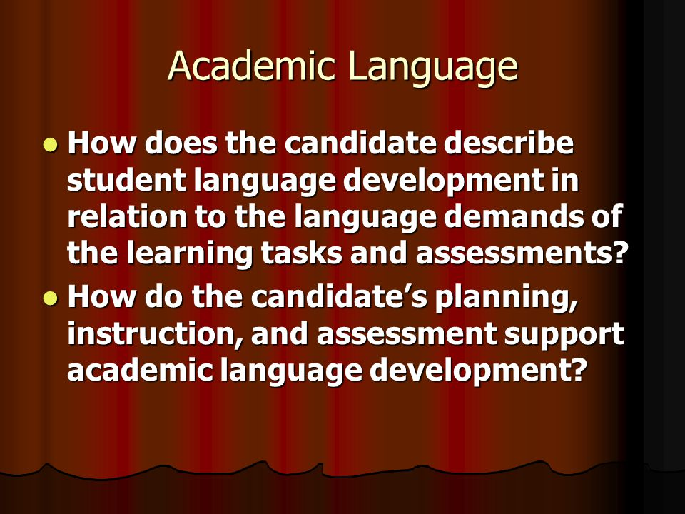 Academic Language How does the candidate describe student language development in relation to the language demands of the learning tasks and assessments.