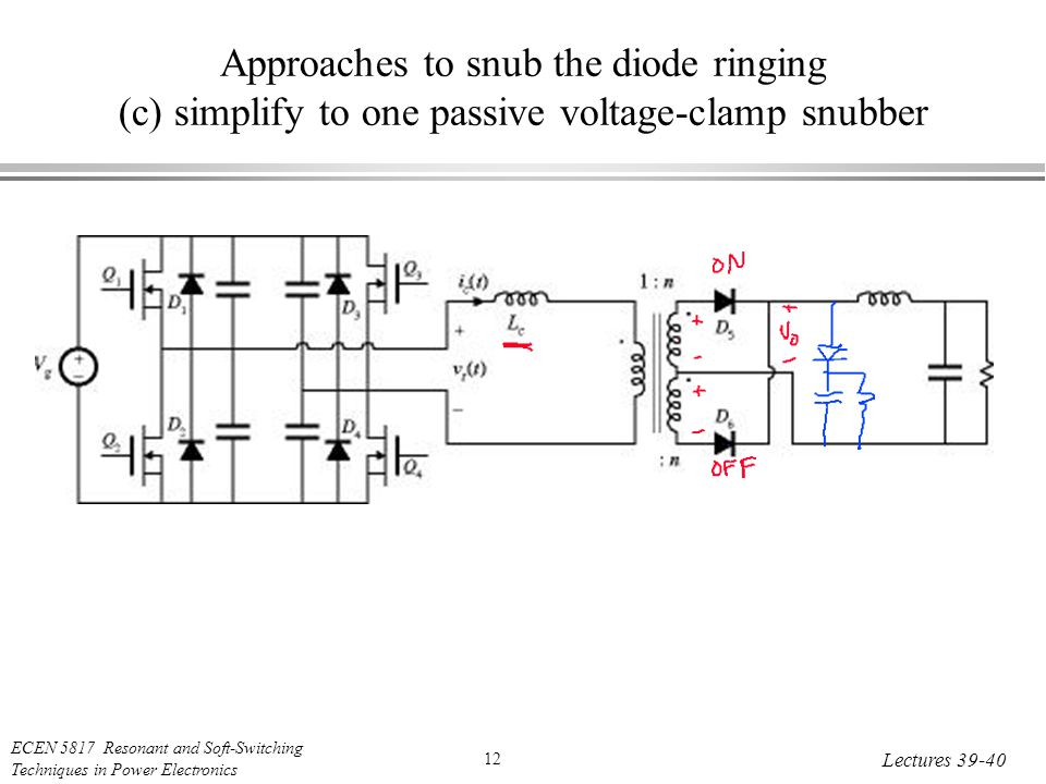 ECEN 5817 Resonant and Soft-Switching Techniques in Power Electronics 12 Lectures Approaches to snub the diode ringing (c) simplify to one passive voltage-clamp snubber