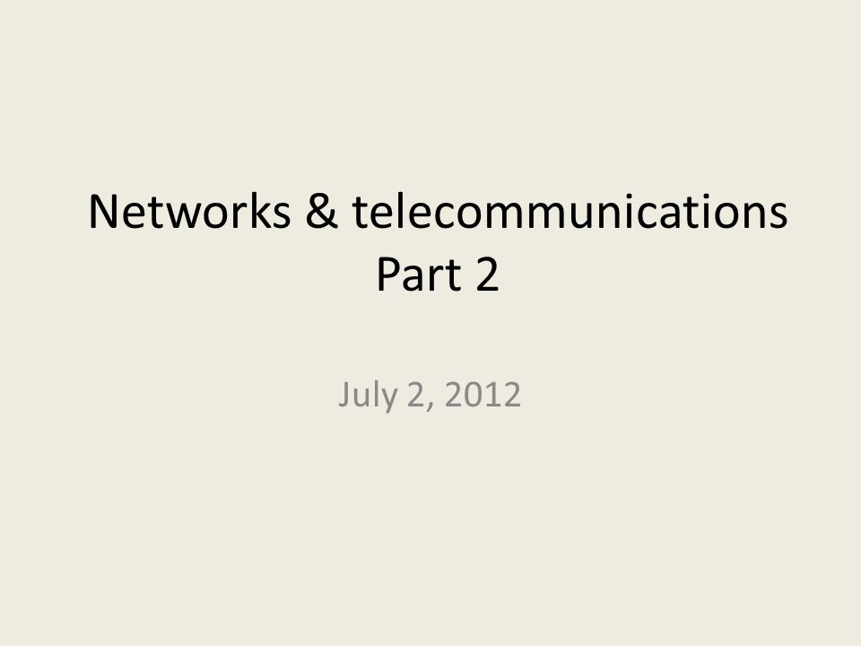 Networks & telecommunications Part 2 July 2, 2012