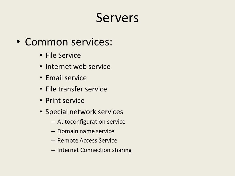 Servers Common services: File Service Internet web service  service File transfer service Print service Special network services – Autoconfiguration service – Domain name service – Remote Access Service – Internet Connection sharing