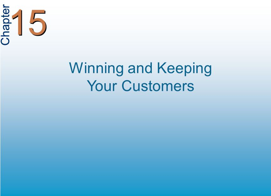 Chapter 15 Winning and Keeping Your Customers