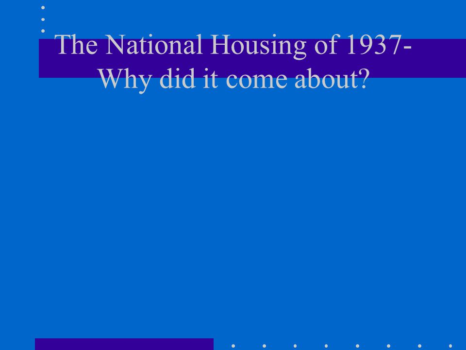 The National Housing of Why did it come about