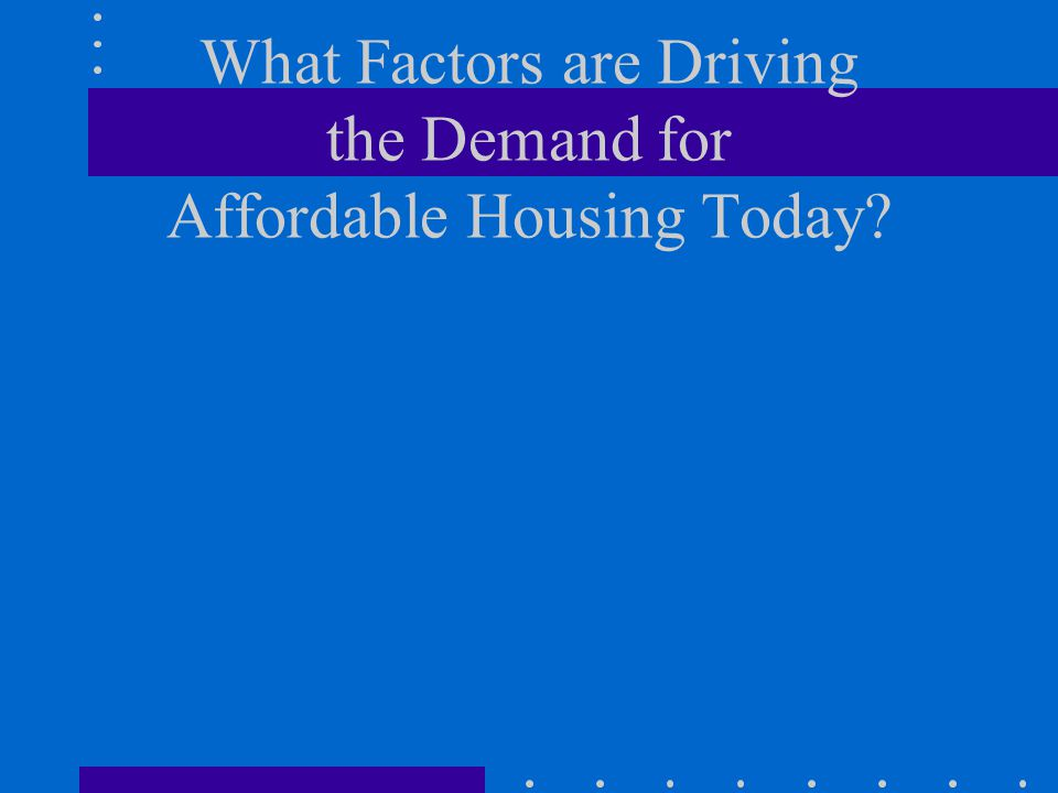 What Factors are Driving the Demand for Affordable Housing Today