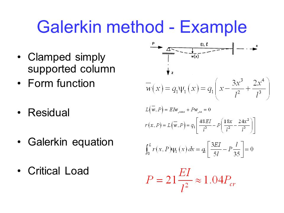 Galerkin method - Example Clamped simply supported column Form function Residual Galerkin equation Critical Load