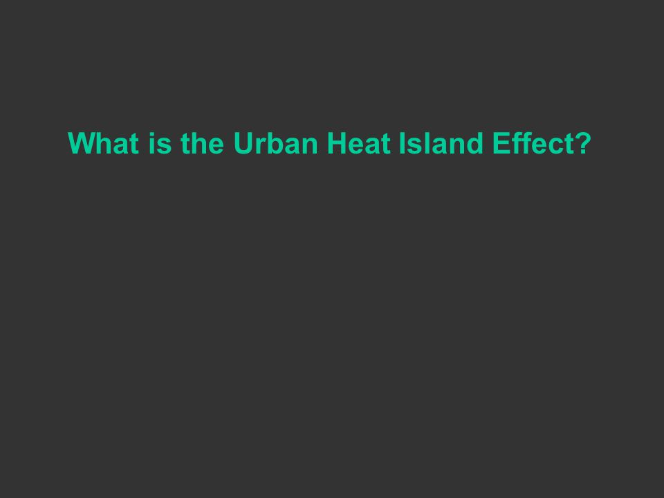What is the Urban Heat Island Effect