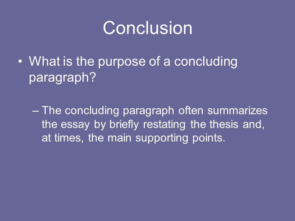 What is the purpose of a conclusion?