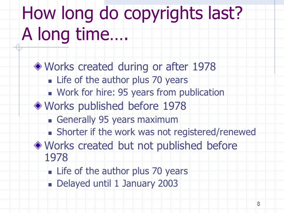 8 How long do copyrights last. A long time….