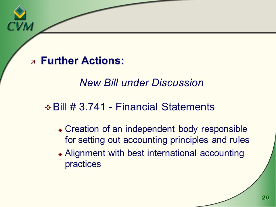 20 ä Further Actions: New Bill under Discussion v Bill # Financial Statements u Creation of an independent body responsible for setting out accounting principles and rules u Alignment with best international accounting practices