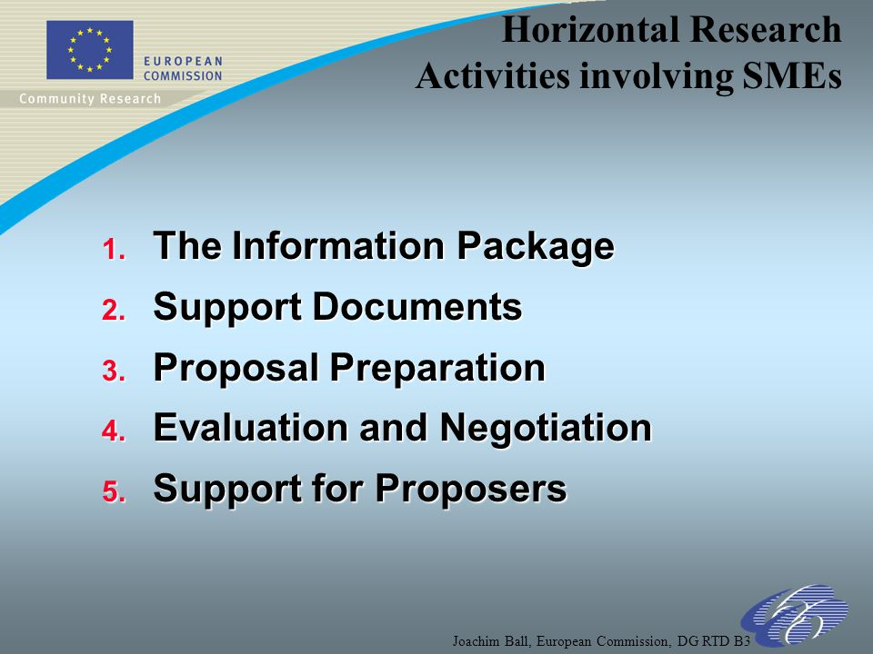 Horizontal Research Activities involving SMEs Joachim Ball, European Commission, DG RTD B3 1.