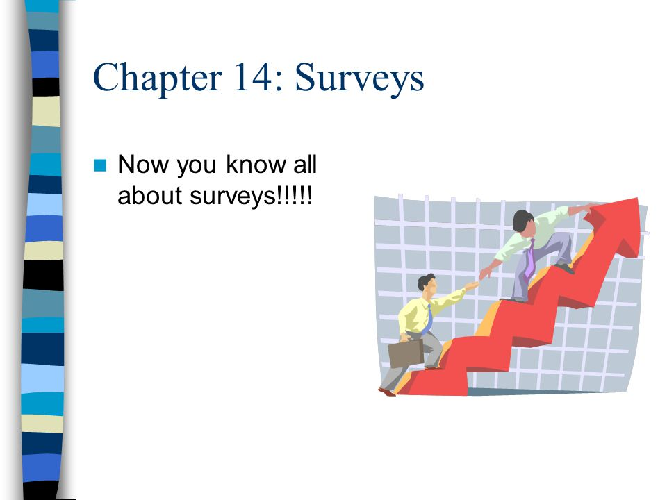 Chapter 14: Surveys Now you know all about surveys!!!!!