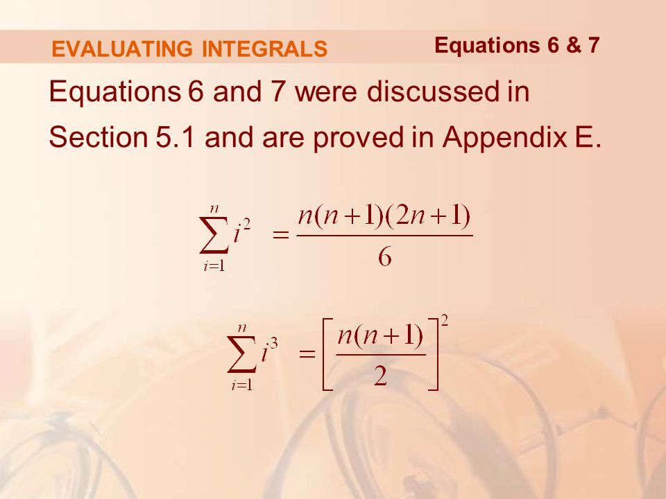 EVALUATING INTEGRALS Equations 6 and 7 were discussed in Section 5.1 and are proved in Appendix E.