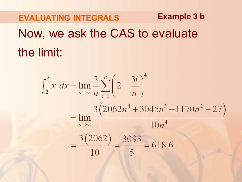 EVALUATING INTEGRALS Now, we ask the CAS to evaluate the limit: Example 3 b