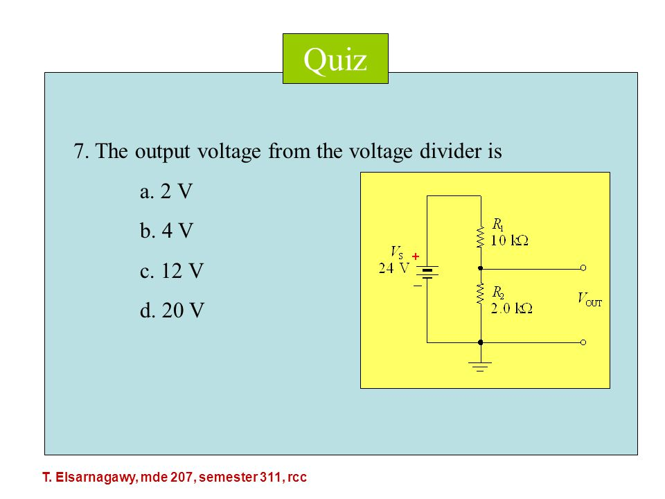 Quiz 7. The output voltage from the voltage divider is a.