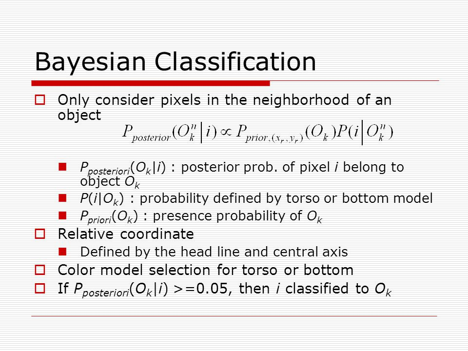 Bayesian Classification  Only consider pixels in the neighborhood of an object P posteriori (O k |i) : posterior prob.