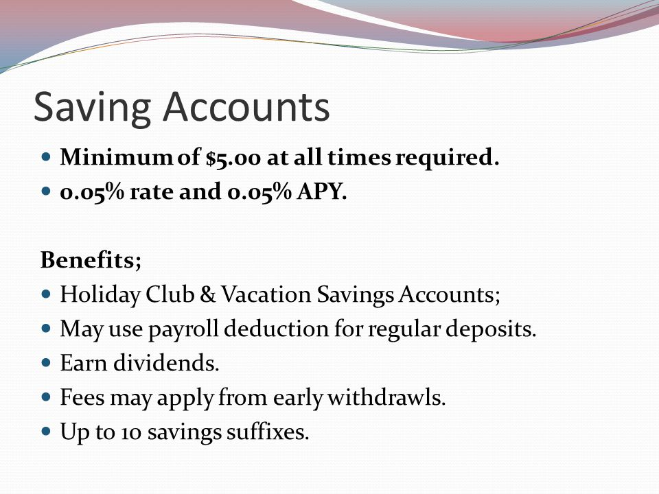 Saving Accounts Minimum of $5.00 at all times required.