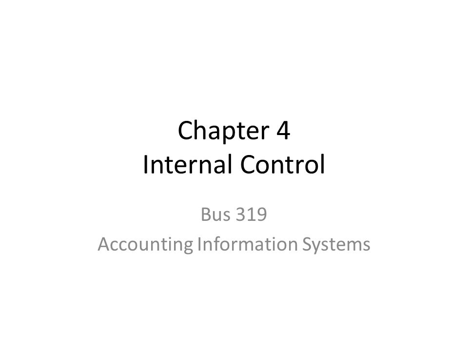 Chapter 4 Internal Control Bus 319 Accounting Information Systems