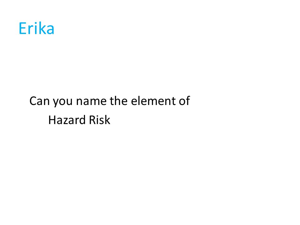Erika Can you name the element of Hazard Risk