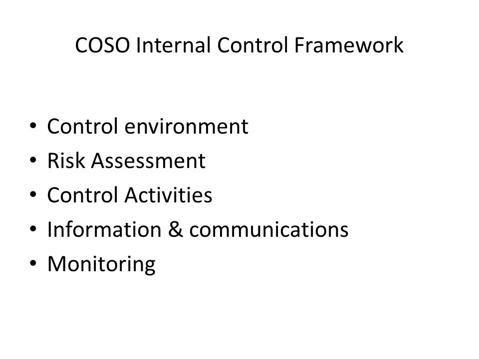 COSO Internal Control Framework Control environment Risk Assessment Control Activities Information & communications Monitoring