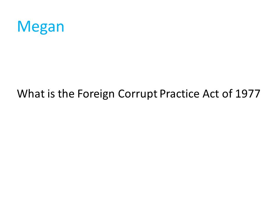 Megan What is the Foreign Corrupt Practice Act of 1977