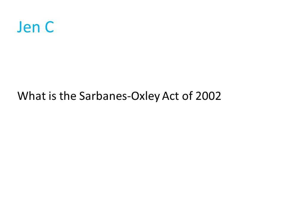 Jen C What is the Sarbanes-Oxley Act of 2002