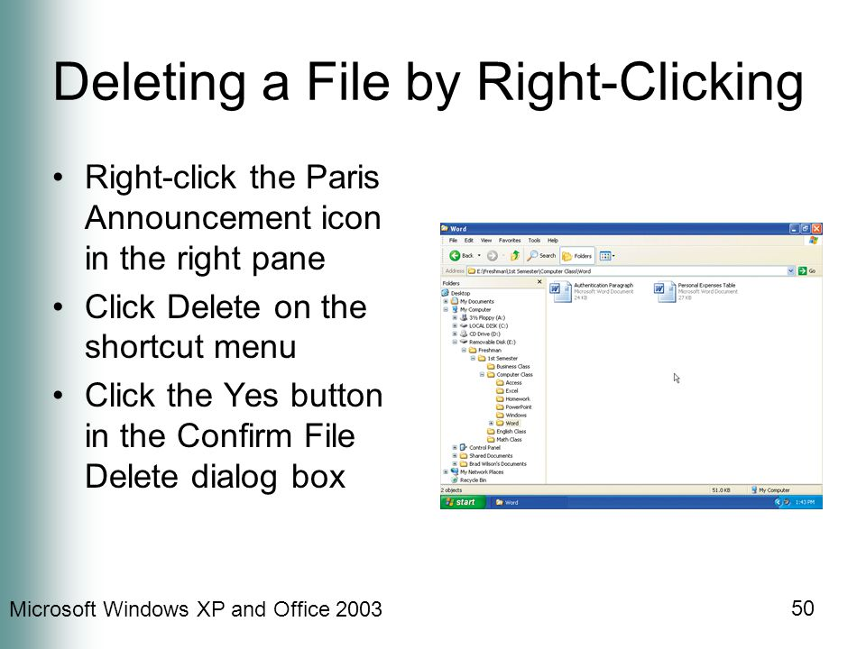 Microsoft Windows XP and Office Deleting a File by Right-Clicking Right-click the Paris Announcement icon in the right pane Click Delete on the shortcut menu Click the Yes button in the Confirm File Delete dialog box