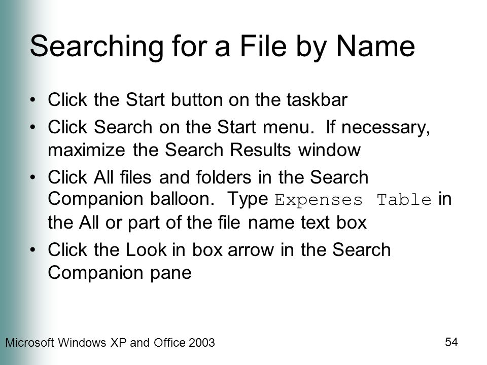 Microsoft Windows XP and Office Searching for a File by Name Click the Start button on the taskbar Click Search on the Start menu.