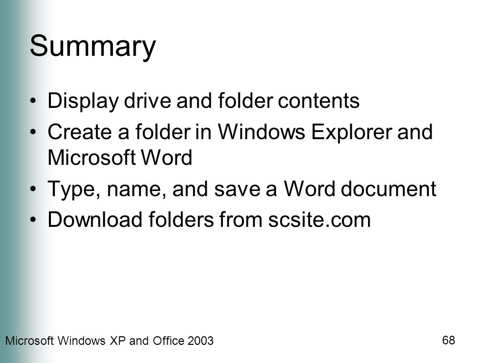 Microsoft Windows XP and Office Summary Display drive and folder contents Create a folder in Windows Explorer and Microsoft Word Type, name, and save a Word document Download folders from scsite.com