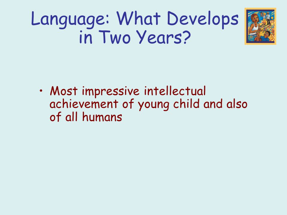 Language: What Develops in Two Years.